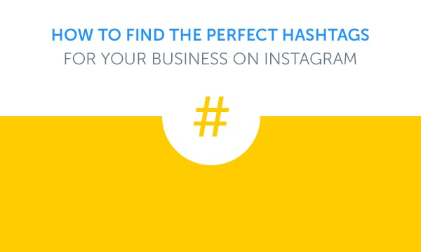 How To Find The Perfect Hashtags For Your Business On Instagram